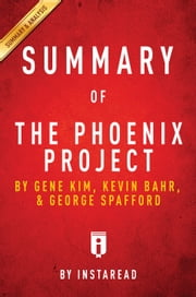 The Phoenix Project - by Gene Kim, Kevin Behr, and George Spafford | Summary & Analysis ebook by Instaread