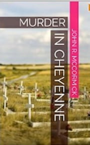 Murder In Cheyenne ebook by John R. McCormick