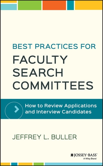 Best Practices for Faculty Search Committees - How to Review Applications and Interview Candidates ebook by Jeffrey L. Buller