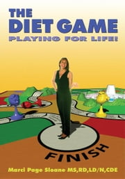 The Diet Game - Playing for Life! ebook by Marci Page Sloane MS, RD, LD/N, CDE
