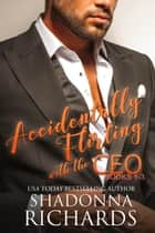 Accidentally Flirting with the CEO (Books 1-3) ebook by Shadonna Richards