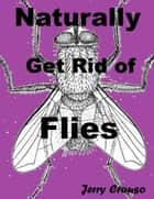 Naturally Get Rid of Flies ebook by Jerry Crouso