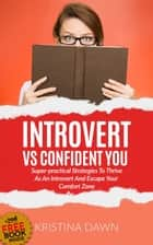 Introvert Vs Confident You: Super-practical Self Confidence Book: Introvert Power And Personality ebook by Kristina Dawn