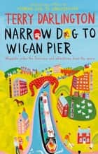 Narrow Dog to Wigan Pier ebook by Terry Darlington