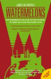 Watermelons - How Environmentalists are Killing the Planet, Destroying the Economy and Stealing Your Children's Future ebook by James Delingpole