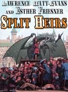 Split Heirs ebook by Lawrence Watt-Evans, Esther Friesner