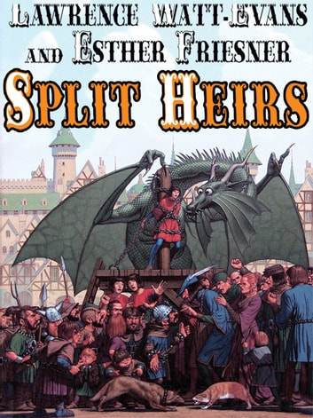 Split Heirs ebook by Lawrence Watt-Evans,Esther Friesner