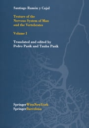 Texture of the Nervous System of Man and the Vertebrates - Volume I ebook by P. Pasik,Pedro Pasik,Santiago R.y Cajal,T. Pasik,Tauba Pasik