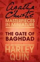 The Gate of Baghdad: An Agatha Christie Short Story ebook by Agatha Christie