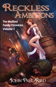 Reckless Ambitions: The Medford Family Chronicles ebook by John Paul Ried