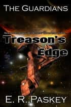 Treason's Edge ebook by E. R. Paskey