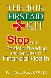 The 401K First Aid Kit: Stop Your Portfolio Bleeding and Get Back to Financial Health ebook by Fern Alix LaRocca