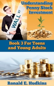 Understanding Penny Stock Investment: Book 3 for Teens and Young Adults. ebook by Ronald E. Hudkins