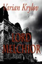 Lord Melchior ebook by Varian Krylov