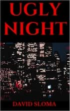 UGLY NIGHT ebook by David Sloma