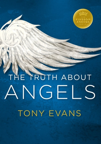 The Truth About Angels ebook by Tony Evans