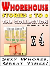 Whorehouse: The Collection (Stories 5 to 8) [Erotic Content] ebook by Sophie Sin