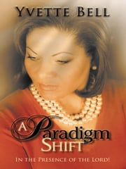 """A Paradigm Shift"" - In the Presence of the Lord! ebook by Yvette Bell"