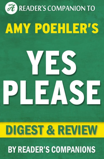 Yes Please: By Amy Poehler | Digest & Review ebook by Reader's Companions