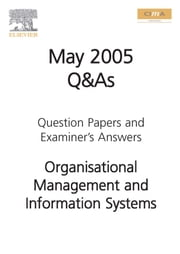 CIMA MAY 2005 Q&A Organisational Management and Information Systems ebook by CIMA