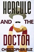 Hercule and the Doctor ebook by Christopher Ruz