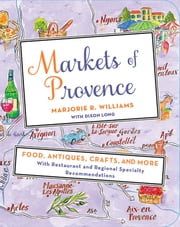 Markets of Provence - Food, Antiques, Crafts, and More ebook by Marjorie R. Williams