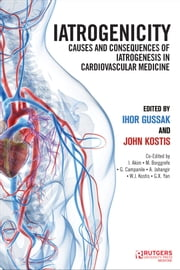 Iatrogenicity - Causes and Consequences of Iatrogenesis in Cardiovascular Medicine ebook by Ihor B. Gussak, John B. Kostis, Ibrahim Akin,...