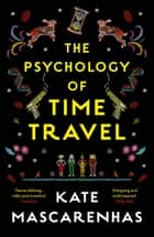 The Psychology of Time Travel - A time-travelling murder mystery, the perfect holiday read ebook by