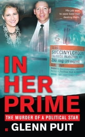 In Her Prime - The Murder of a Political Star ebook by Glenn Puit