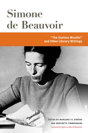 """The Useless Mouths"" and Other Literary Writings ebook by Simone de Beauvoir,Margaret Simons,Marybeth Timmermann,Sylvie Le Bon de Beauvoir"