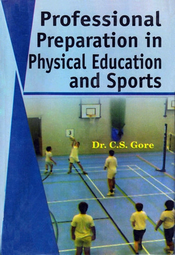 Professional Preparation in Physical Education and Sports - 100% Pure Adrenaline ebook by Dr. C.S. Gore