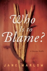 Who Is to Blame? - A Russian Riddle ebook by Jane Marlow