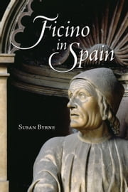 Ficino in Spain ebook by Susan  Byrne
