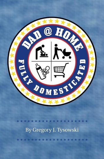 Dad@Home: Fully Domesticated ebook by Gregory J. Tysowski