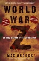 World War Z: An Oral History of the Zombie War - An Oral History of the Zombie War eBook par Max Brooks