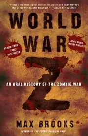 World War Z: An Oral History of the Zombie War - An Oral History of the Zombie War ebook by Kobo.Web.Store.Products.Fields.ContributorFieldViewModel