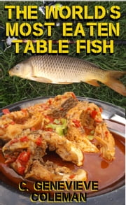 The World's Most Eaten Table Fish: How to Catch it and How to Cook it ebook by C. Genevieve Coleman