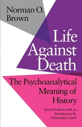Life Against Death - The Psychoanalytical Meaning of History ebook by Norman O. Brown,Christopher Lasch