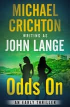 Odds On - An Early Thriller eBook by Michael Crichton, John Lange