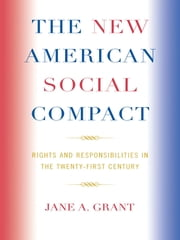 The New American Social Compact - Rights and Responsibilities in the Twenty-first Century ebook by Jane A. Grant