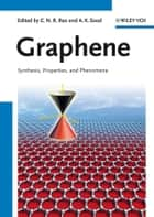 Graphene - Synthesis, Properties, and Phenomena ebook by C. N. R. Rao, Ajay K. Sood