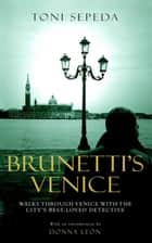 Brunetti's Venice - Walks Through the Novels ebook by Toni Sepeda