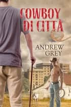 Cowboy di città ebook by N.A.M., Andrew Grey