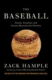 The Baseball - Stunts, Scandals, and Secrets Beneath the Stitches ebook by Zack Hample