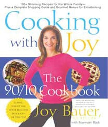 Cooking With Joy - The 90/10 Cookbook ebook by Rosemary Black,Joy Bauer, M.S., R.D., C.D.N.