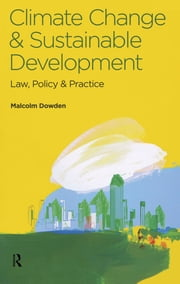 Climate Change and Sustainable Development - Law, Policy and Practice ebook by Malcolm Dowden