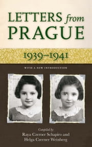 Letters from Prague - 19391941 ebook by Raya C. Schapiro,Helga Weinberg