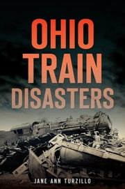 Ohio Train Disasters ebook by Jane Ann Turzillo