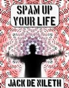 Spam up your Life ebook by Jack de Nileth