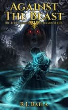Against the Beast - The Terraunum Origins Series (Book 1) ebook by RJ Batla